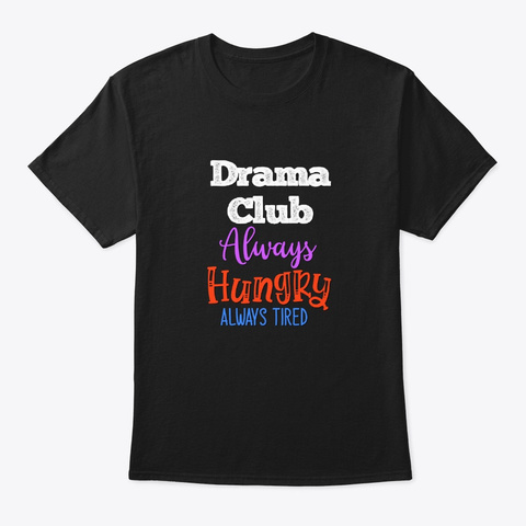 [Theatre] Drama Club   Always Hungry Black T-Shirt Front
