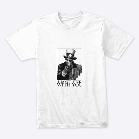 I Don't Fuck With You White T-Shirt Front