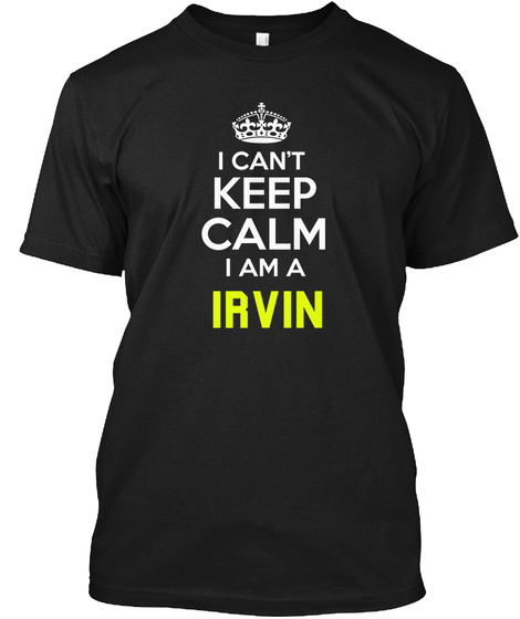 I Can't Keep Calm I Am A Irvin Black T-Shirt Front