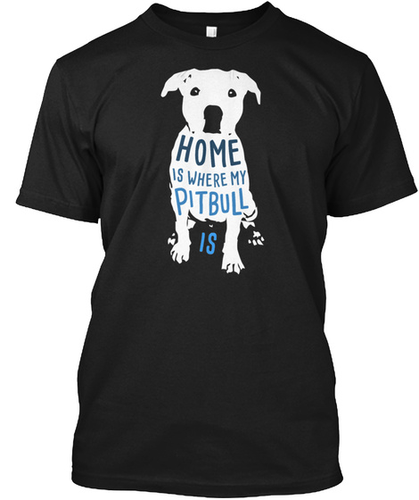 Home Is Where My Pitbull Is Black T-Shirt Front