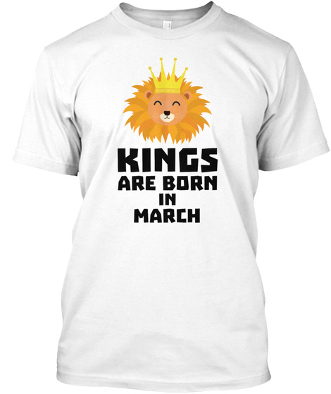 Kings March Birthday Shirts For Men White T Shirt Front