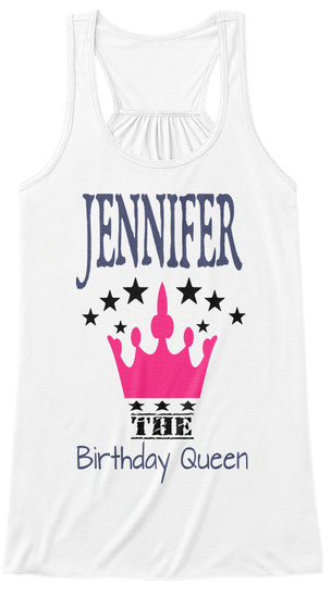 Jennifer The Birthday Queen White T-Shirt Front