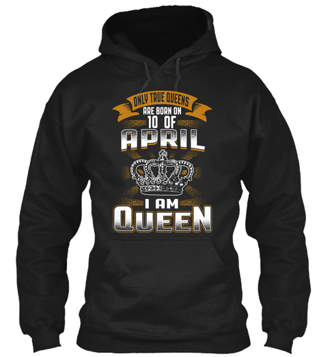 Queen  Are Born On April 10 Black T-Shirt Front