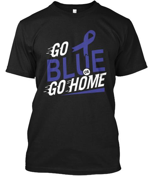 Go Blue Or Go Home  Black T-Shirt Front