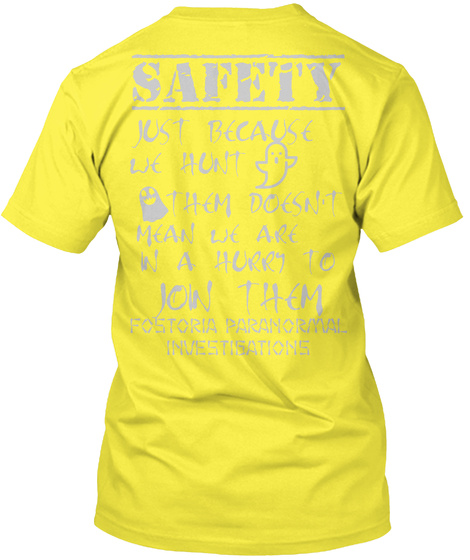 Safety Just Because We Hunt Them Doesn't Mean We Are In A Hurry To Join Them Fostoria Paranormal Investigations Yellow T-Shirt Back