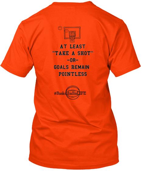 """At Least """"Take A Shot""""  Or  Goals Remain  Pointless #Basketballis Life Orange T-Shirt Back"""
