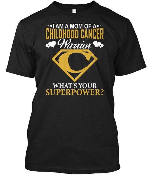 I Am A Mom Of A Childhood Cancer Warrior What's Your Superpower? Black T-Shirt Front