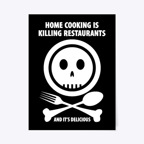 Home Cooking Is Killing Restaurants Black T-Shirt Front