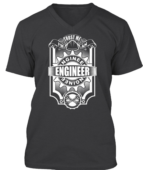 Trust Me Im An Enginee Engineer Nginee Dark Grey Heather T-Shirt Front