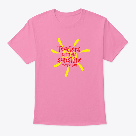 Teachers Bring The Sunshine Pink T-Shirt Front