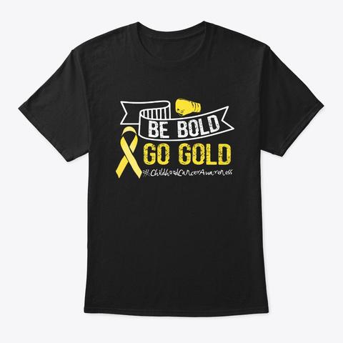 Be Bold Go Gold Childhood Cancer Black T-Shirt Front