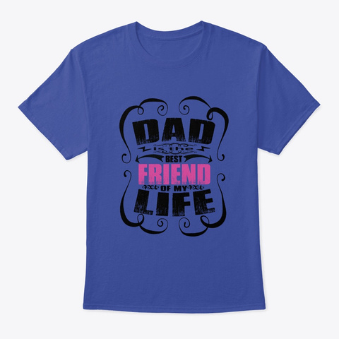 Dad Is The Best Friend Of My Life Deep Royal T-Shirt Front