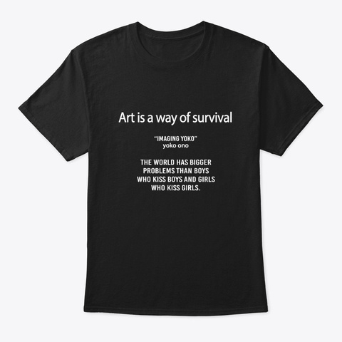 Art Is A Way Of Survival Black T-Shirt Front