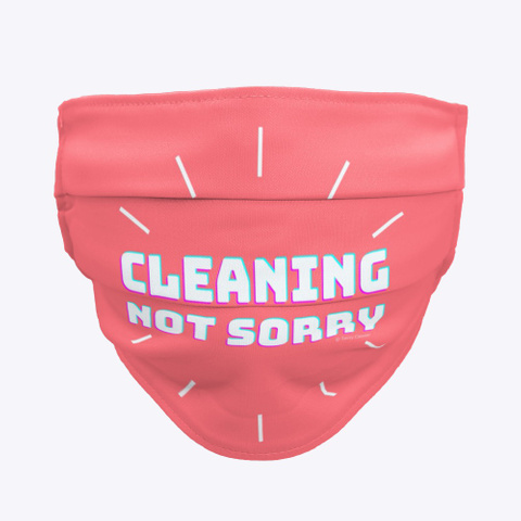 Cleaning Not Sorry Housekeeping Humor Coral T-Shirt Front