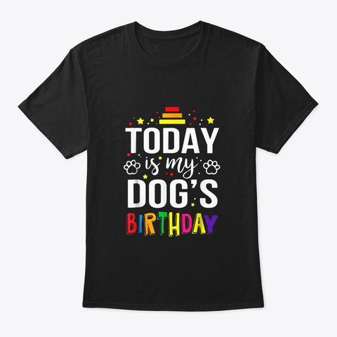 Today Is My Dogs Birthday Funny Animal Black T-Shirt Front