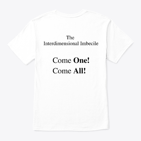 The Interdimensional Imbecile White T-Shirt Back