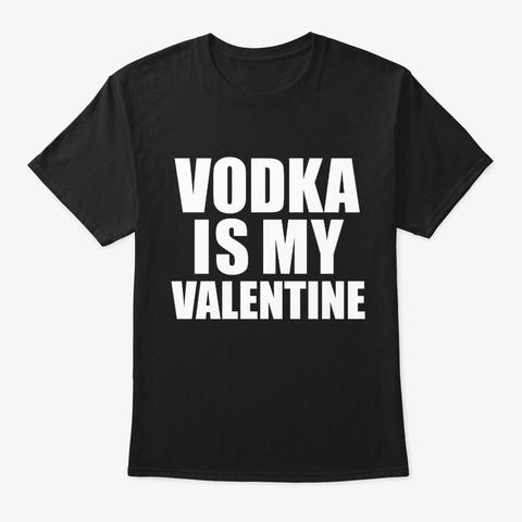 Vodka Is My Valentine Anti Love Black T-Shirt Front