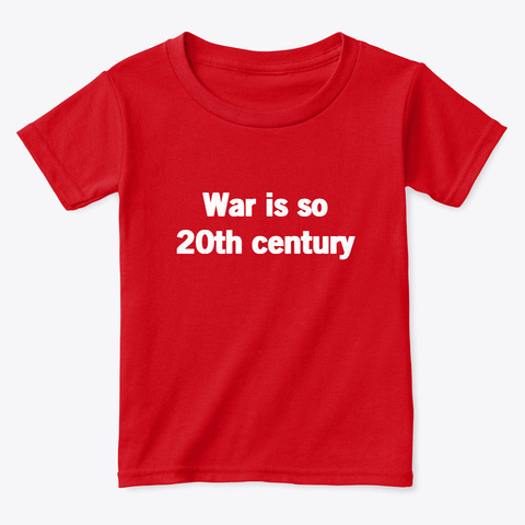 War Is So 20th Century Red  T-Shirt Front