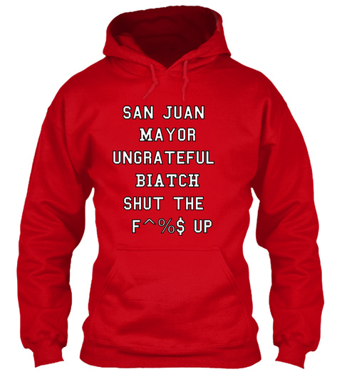 San Juan  Mayor Ungrateful  Biatch Shut The  F^%$ Up Red T-Shirt Front