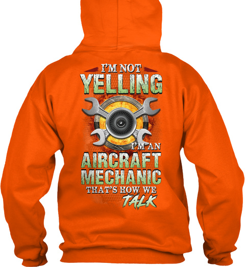 I'm Not Yelling I'm An Aircraft Mechanic That's How We Talk Safety Orange T-Shirt Back