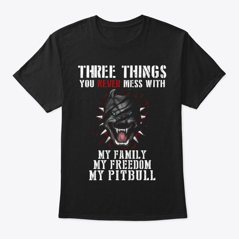 Never Mess With Pitbull Black T-Shirt Front