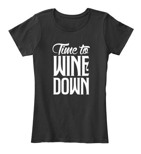 Time To Wine Down Funny Alcohol T Shirt Black T-Shirt Front
