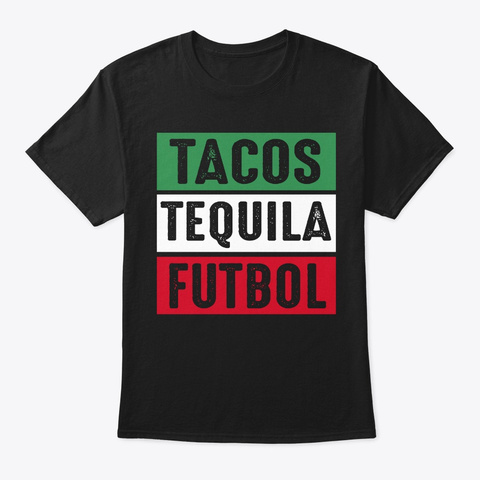 Tacos Tequila Futbol Mexican Soccer Tee Black T-Shirt Front