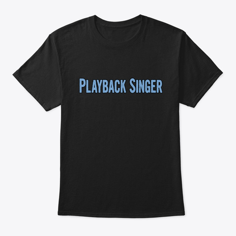 Tshirt Gifts For Playback Singers Black T-Shirt Front