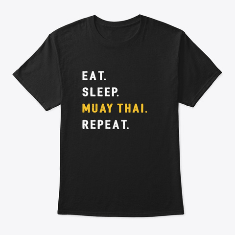 Eat Sleep Muay Thai Funny Mma Kickboxing Black T-Shirt Front