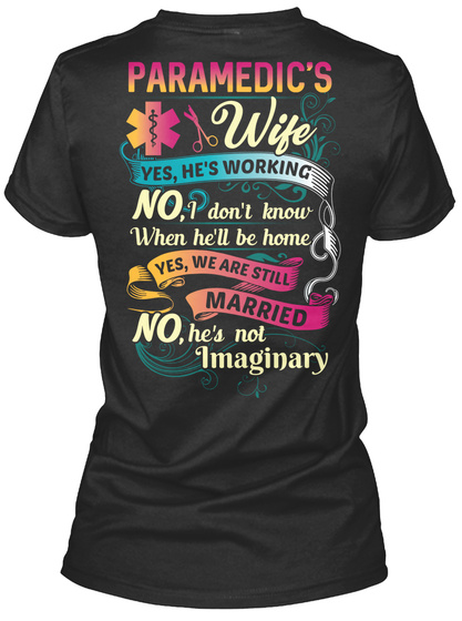 Paramedic's Wife Yes He's Working No I Don't Know When He'll Be Home Yes We Are Still Married No He's Not Imaginary Black T-Shirt Back