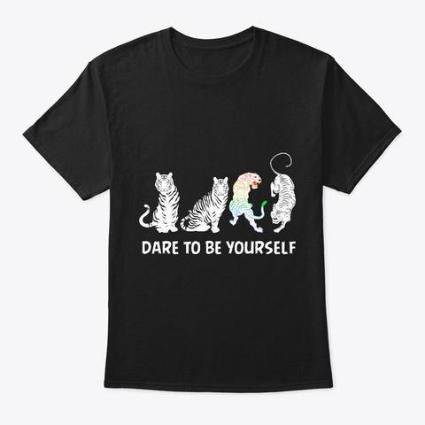 Dare To Be Yourself Tiger Und Raubkatze Black T-Shirt Front