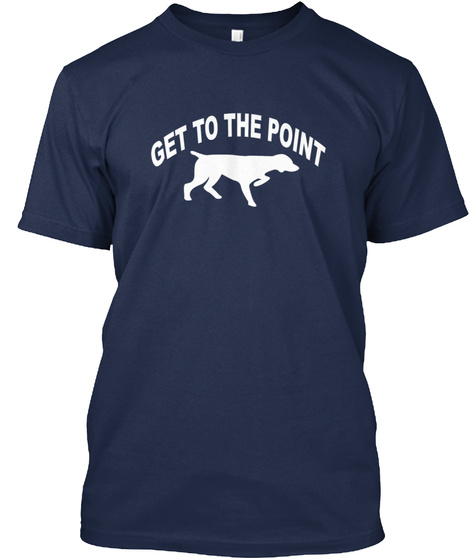Get To The Point Navy T-Shirt Front