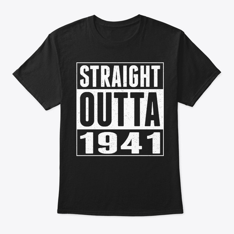 Straight Outta 1941 Gift Unisex Tshirt