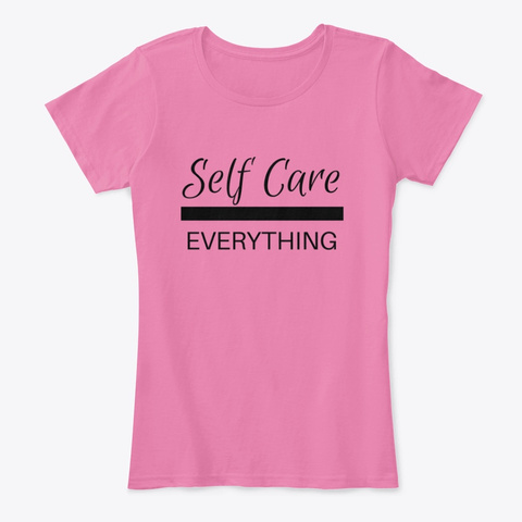Self Care Over Everything True Pink T-Shirt Front