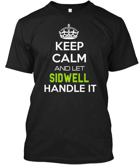 Keep Calm And Let Sidwell Handle It Black T-Shirt Front