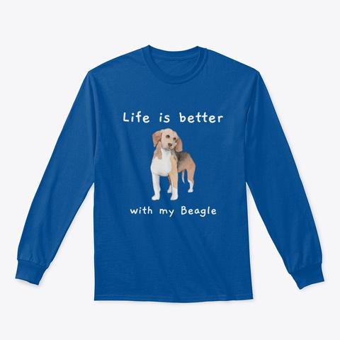 Life Is Better With My Beagle Royal T-Shirt Front