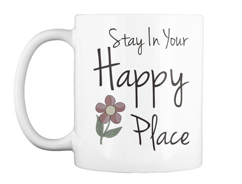 Stay In Your Happy  Place White T-Shirt Front