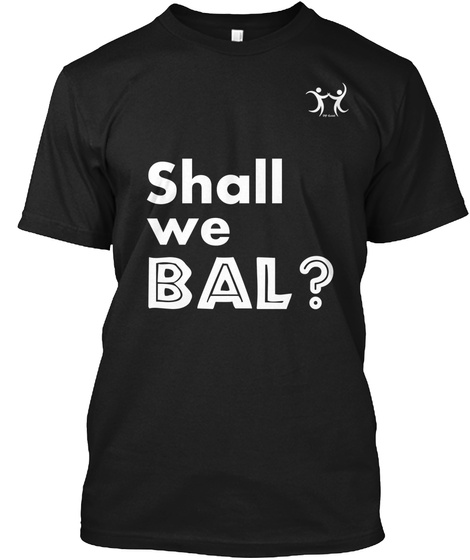 Shall We Bal? Black T-Shirt Front
