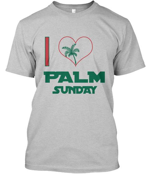 I Palm Sunday Light Heather Grey  T-Shirt Front