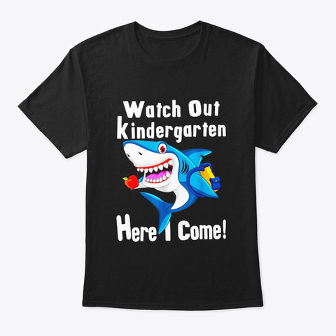 Watch Out Kindergarten Here I Come Funny Black T-Shirt Front