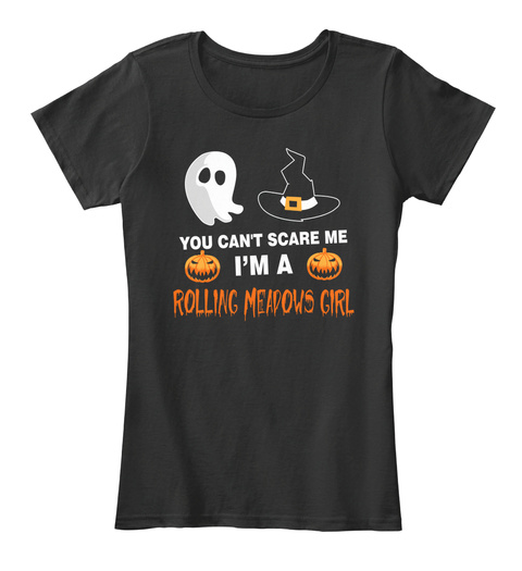 You Cant Scare Me. I Am A Rolling Meadows Girl Black T-Shirt Front