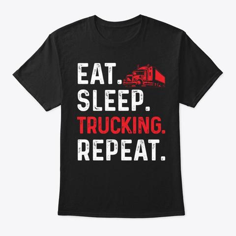Eat Sleep Trucking Repeats T Shirt Black T-Shirt Front