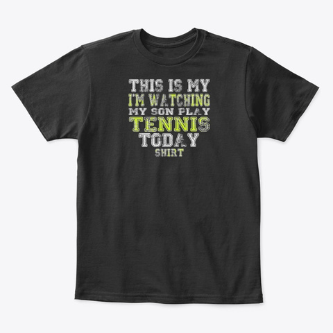 This Is My I'm Watching Son Play Tennis Black T-Shirt Front