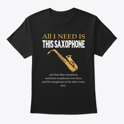 All I Need Is This Saxophone Black T-Shirt Front