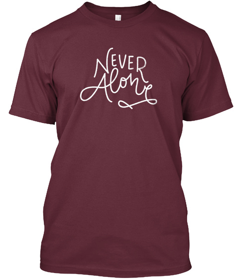 Never Alone Maroon T-Shirt Front
