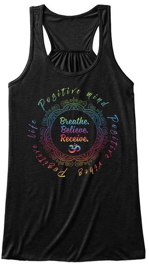 Positive Mind Positive Vibes Positive Life Breathe. Believe. Receive. Black T-Shirt Front