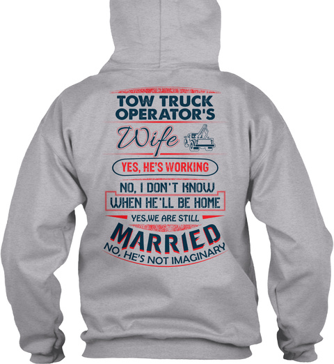 Tow Truck Operator's Wife Yes, He's Working No, I Don't Know When He'll Be Home Yes, We Are Still Married No, He's... Sport Grey T-Shirt Back