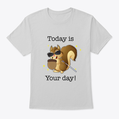 Today Is Your Day! Light Steel T-Shirt Front