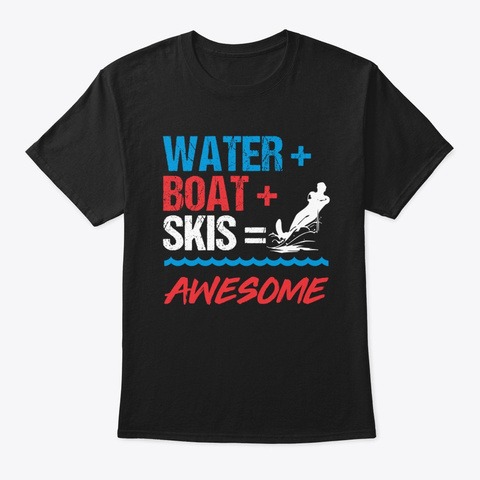 Water + Boat + Skis = Awesome Black T-Shirt Front