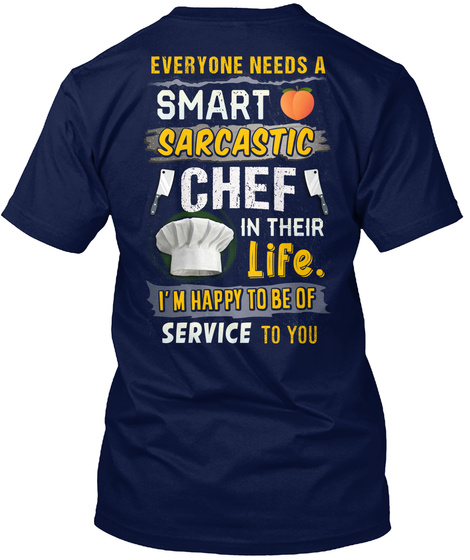 Everyone Needs A Smart Sarcasti C Chef In Their Life Im Happy To Be Of Service  To You Navy T-Shirt Back
